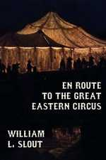 En Route to the Great Eastern Circus Paperback by William L. Slout