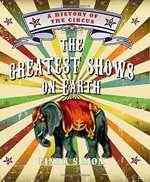 The Greatest Shows on Earth: A History of the Circus by Linda Simon